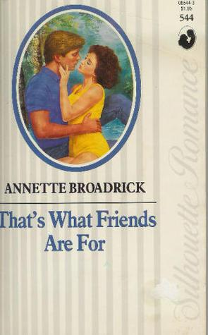 1. That's What Friends Are For by Annette Broadrick