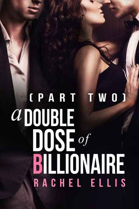 A Double Dose of Billionaire: Part Two by Rachel Ellis