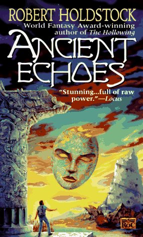 Ancient Echoes (1997) by Robert Holdstock