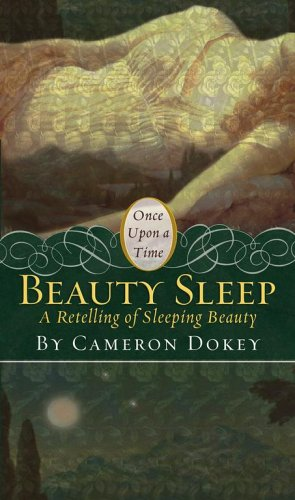 Beauty Sleep: A Retelling of Sleeping Beauty (2006) by Cameron Dokey