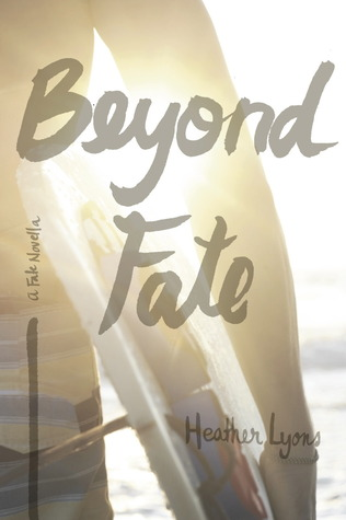 Beyond Fate (2013) by Heather Lyons