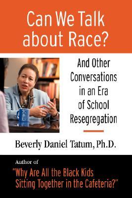 Can We Talk about Race?: And Other Conversations in an Era of School Resegregation (2007)