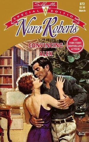 Convincing Alex (1994) by Nora Roberts