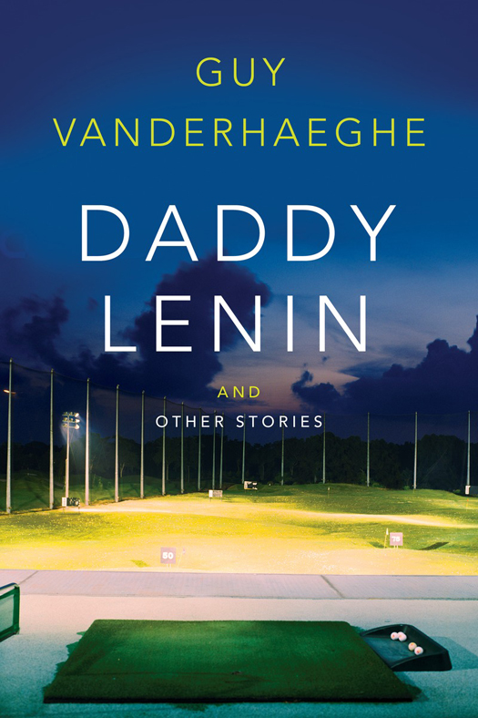 Daddy Lenin and Other Stories (2015) by Guy Vanderhaeghe