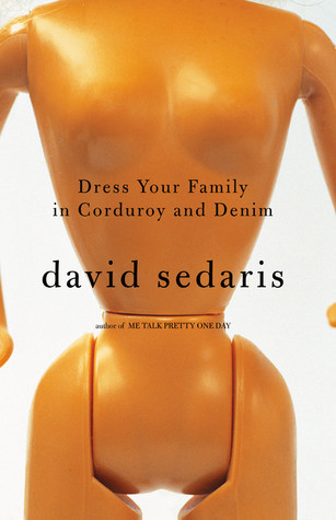 Dress Your Family in Corduroy and Denim (2004) by David Sedaris