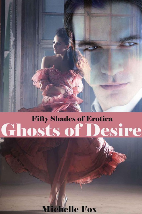 Fifty Shades of Fantasy: Ghosts of Desire (paranormal erotica, ghost story, ghost romance, ghosts, ghost, ghost erotica, ghost sex, Halloween, Halloween stories, sexy Halloween, Halloween erotica) by Fox, Michelle
