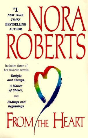 From the Heart: Tonight and Always / Endings and Beginnings / A Matter of Choice (2000) by Nora Roberts