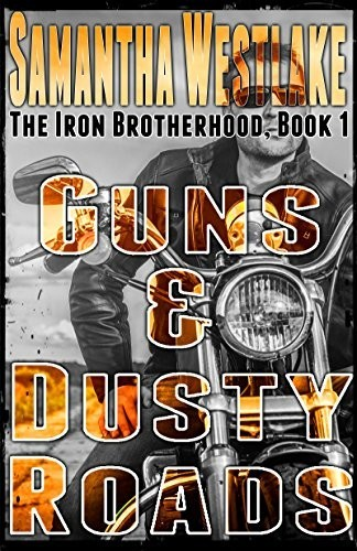 Guns & Dusty Roads: The Iron Brotherhood Series by Samantha Westlake