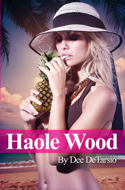 Haole Wood by DeTarsio, Dee