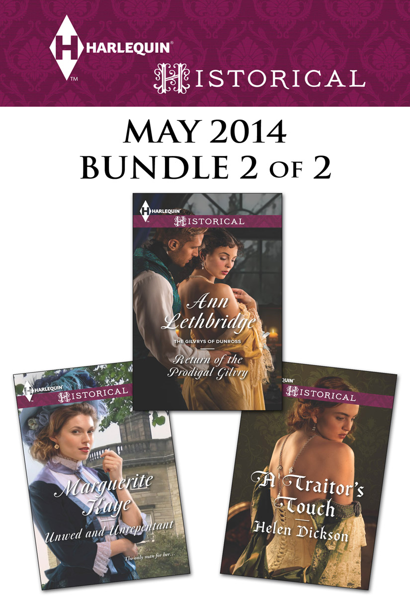 Harlequin Historical May 2014 - Bundle 2 of 2: Unwed and Unrepentant\Return of the Prodigal Gilvry\A Traitor's Touch (2014)
