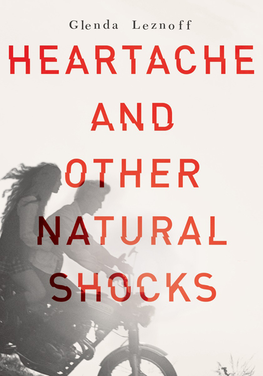 Heartache and Other Natural Shocks (2015) by Glenda Leznoff