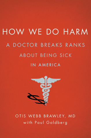 How We Do Harm: A Doctor Breaks Ranks About Being Sick in America (2012)