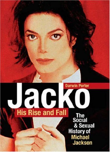Jacko: His Rise and Fall: The Social & Sexual History of Michael Jackson