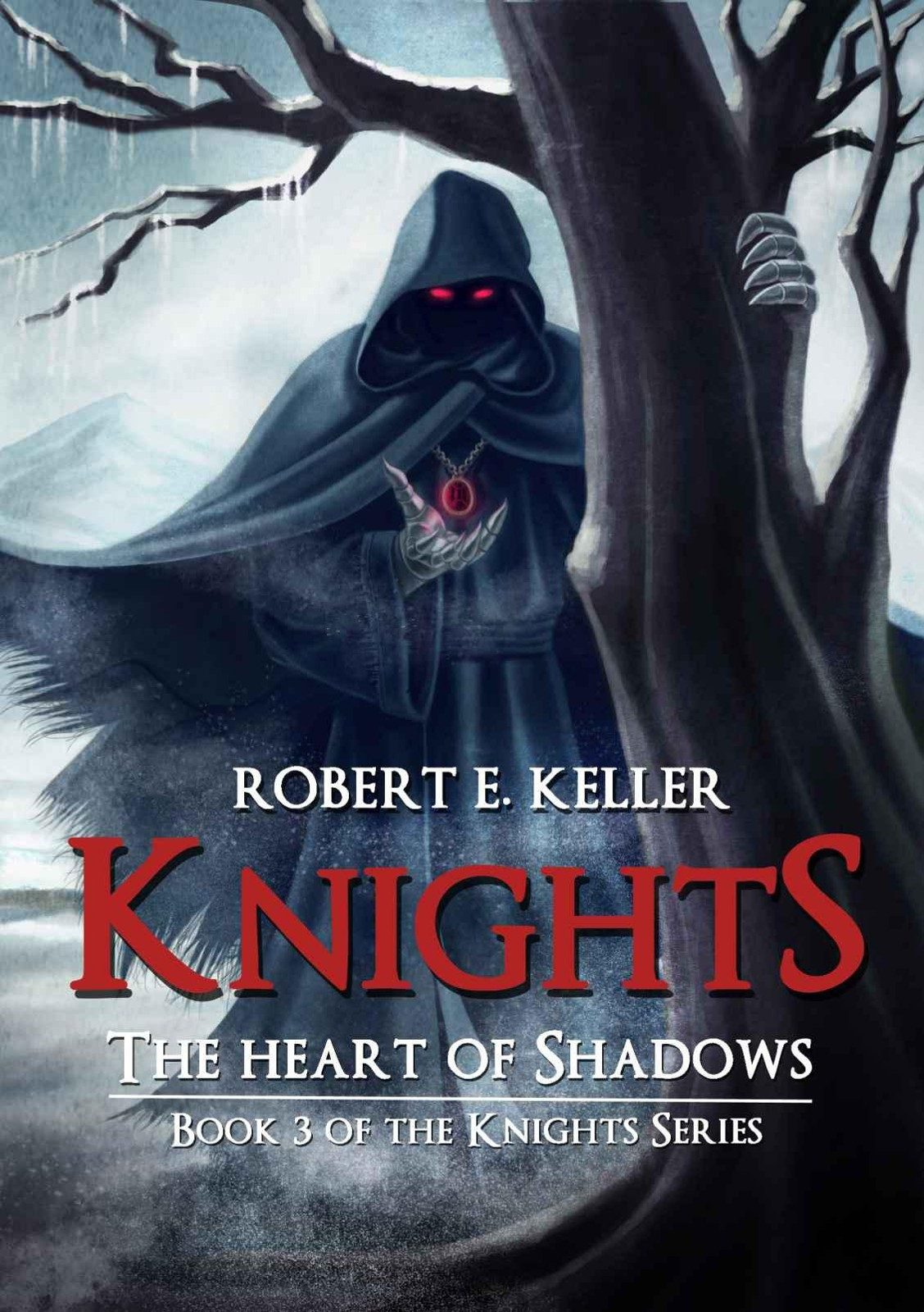 Knights: Book 03 - The Heart of Shadows by Robert E. Keller