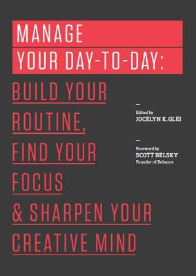 Manage Your Day-to-Day: Build Your Routine, Find Your Focus, and Sharpen Your Creative Mind (2013) by Jocelyn K. Glei