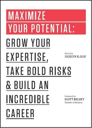 Maximize Your Potential: Grow Your Expertise, Take Bold Risks & Build an Incredible Career (2013) by Jocelyn K. Glei