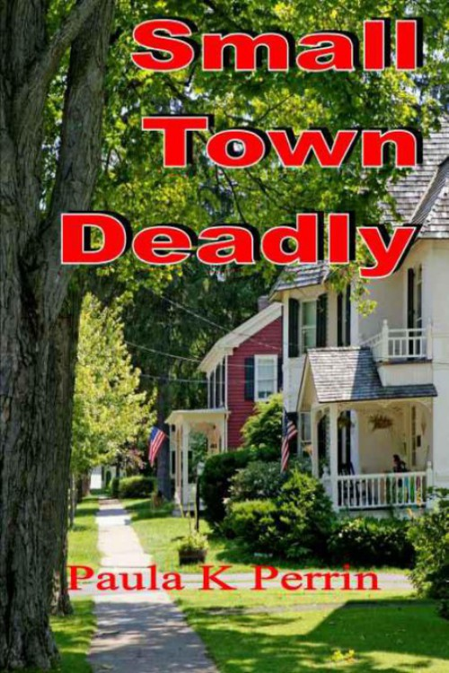 Paula K. Perrin - Small Town Deadly by Paula K. Perrin