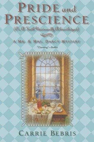 Pride and Prescience: Or, A Truth Universally Acknowledged (2007) by Carrie Bebris