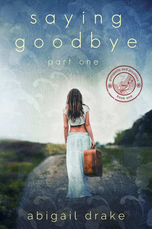 Saying Goodbye, Part One (Passports and Promises Book 1)