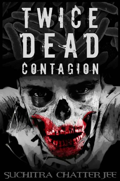 The Abandoned Trilogy (Book 1): Twice Dead (Contagion) by Chatterjee, Suchitra