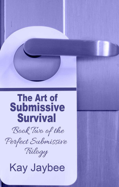 The Art of Submissive Survival - Book Two in The Perfect Submissive Trilogy