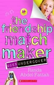 The Friendship Matchmaker Goes Undercover (2012) by Randa Abdel-Fattah