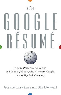 The Google Resume: How to Prepare for a Career and Land a Job at Apple, Microsoft, Google, or Any Top Tech Company (2011)
