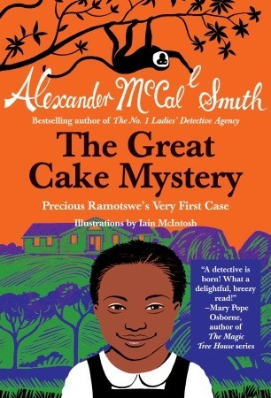 The Great Cake Mystery: Precious Ramotswe's Very First Case (2000) by Alexander McCall Smith