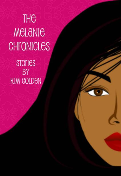The Melanie Chronicles by Golden, Kim