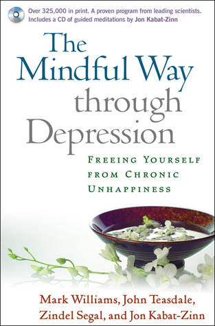 The Mindful Way through Depression: Freeing Yourself from Chronic Unhappiness (2007)