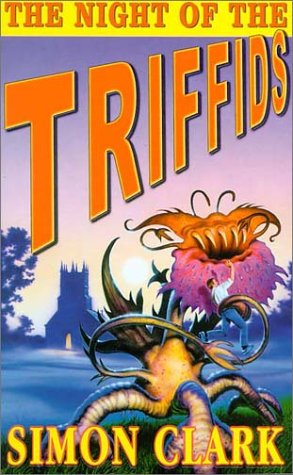 The Night of the Triffids (2001) by Simon Clark