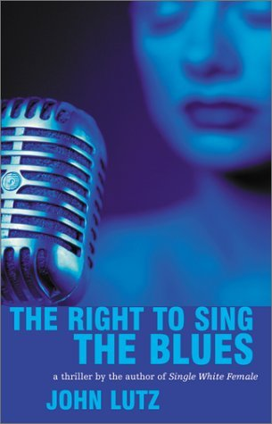 The Right to Sing the Blues (2001) by John Lutz