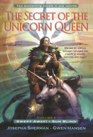 The Secret of the Unicorn Queen, Vol. 1: Swept Away and Sun Blind (2004) by Josepha Sherman