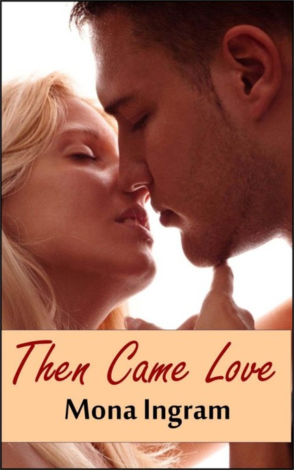 Then Came Love by Mona Ingram