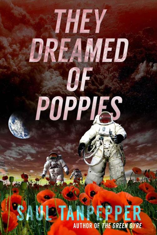 They Dreamed of Poppies (a novelette) by Saul Tanpepper