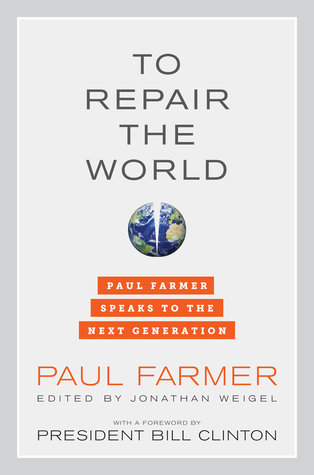 To Repair the World: Paul Farmer Speaks to the Next Generation (2013) by Paul Farmer