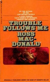 Trouble Follows Me (1972) by Ross Macdonald