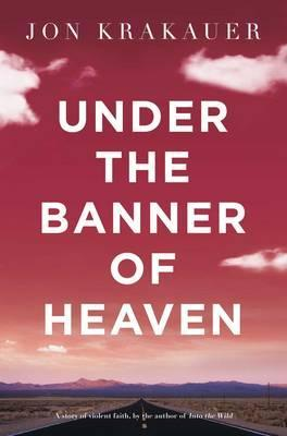 Under the Banner of Heaven: A Story of Violent Faith (2015) by Jon Krakauer
