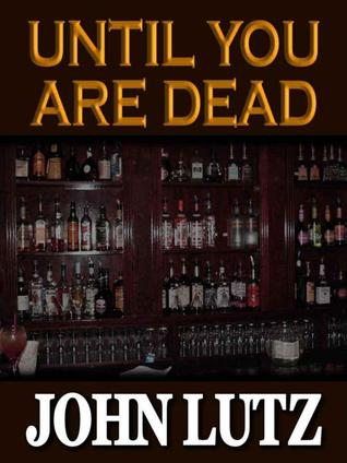 Until You Are Dead (1998) by John Lutz