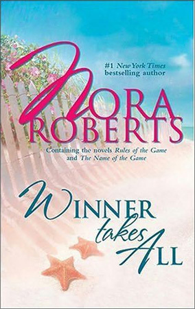 Winner Takes All: Rules of the Game/The Name of the Game (2004) by Nora Roberts